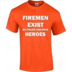 Firemen Exist So Police Can Have Heroes T-Shirt (Available up to 5XL)