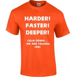 HARDER! FASTER! DEEPER!  Calm Down, We Are Talking CPR! T-Shirt (Available up to 5XL)