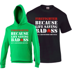 Firefighter Because Life Saving Badass Isn't A Recognised Job Title