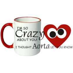 I'm So Crazy About You... I Thought Aorta Let You Know Novelty Ceramic Mug