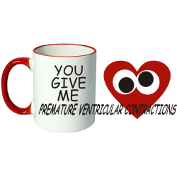 You Give Me Premature Ventricular Contractions Novelty Ceramic Mug