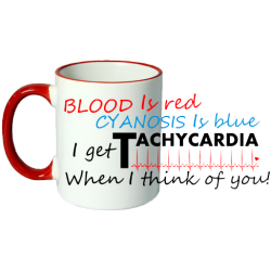 Blood is Red, Cyanosis is Blue, I Get Tachycardia When I Think Of You Novelty Ceramic Mug